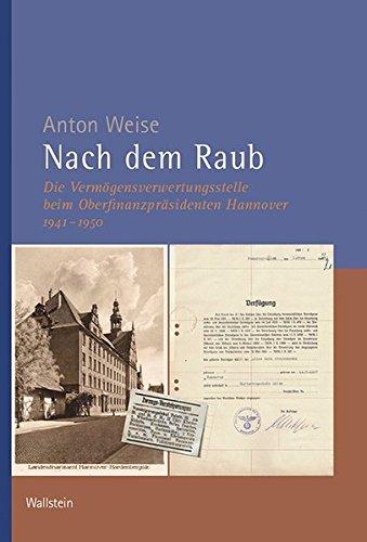 Nach dem Raub: Die Vermögensverwertungsstelle beim Oberfinanzpräsidenten Hannover (1941-1950) (Veröffentlichungen der Historischen Kommission für Niedersachsen und Bremen)