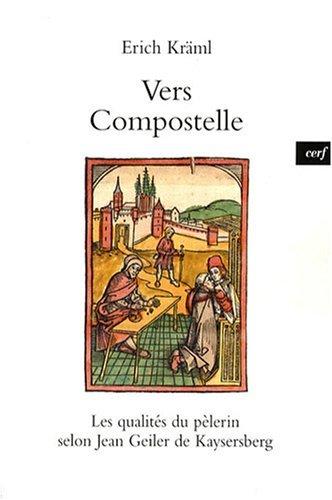 Vers Compostelle : Les qualités du pèlerin selon Jean Geiler de Kaysersberg
