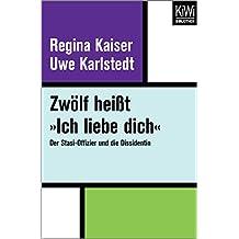 Zwölf heißt »Ich liebe dich«: Der Stasi-Offizier und die Dissidentin