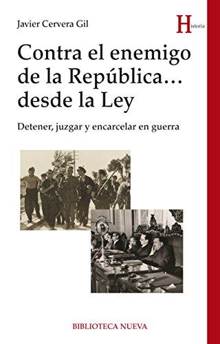 CONTRA EL ENEMIGO DE LA REPÚBLICA … DESDE LA LEY (HISTORIA) (Spanish Edition)
