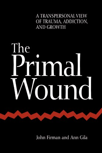 Primal Wound: A Transpersonal View of Trauma, Addiction, and Growth (SUNY series in the Philosophy of Psychology)