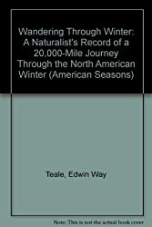 Wandering Through Winter: A Naturalist's Record of a 20,000-Mile Journey Through the North American Winter (American Seasons)