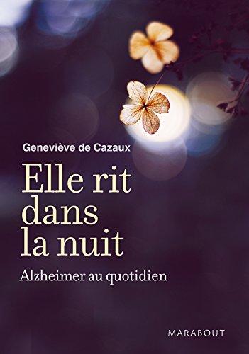 ELLE RIT DANS LA NUIT ALZHEIMER AU QUOTIDIEN par Geneviève Cazaux (de)