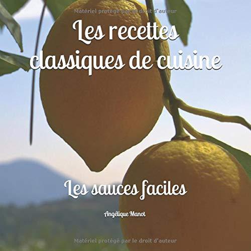 LES RECETTES CLASSIQUES DE CUISINE: Les sauces faciles par Angélique Manot