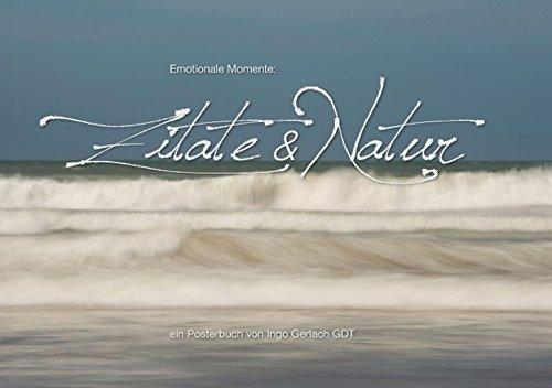 Emotionale Momente: Zitate & Natur (Tischaufsteller DIN A5 quer): Emotionale Bilder gekoppelt mit emotionalen Zitaten zum Thema Natur. ... [Jun 04, 2013] Gerlach GDT, Ingo (Henri-kalender)