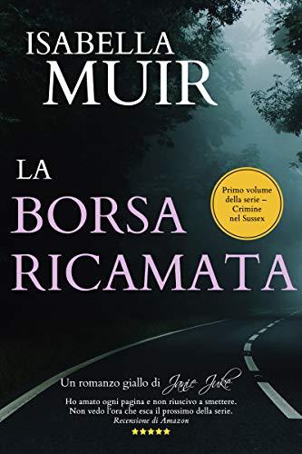La Borsa Ricamata: Un romanzo di Janie Juke (Italian edition) (Crimine nel Sussex Vol. 1)