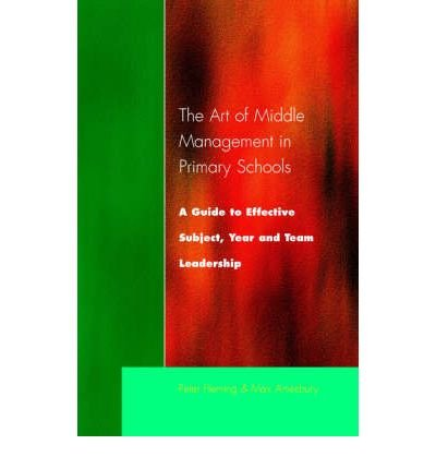 [The Art of Middle Management in Primary Schools: A Guide to Effective Subject, Year and Team Leadership] [by: Peter Fleming] (Englisch-lehrbuch Middle School)