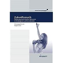 Zukunftsmusik: Förderung musikalischer Potenziale in Kindergarten und Grundschule (Musikpädagogik)