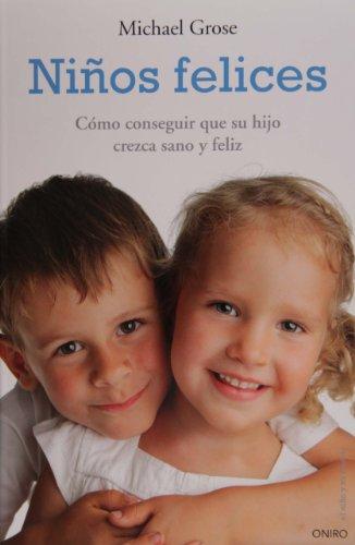 Niños felices: Cómo conseguir que su hijo crezca sano y feliz (El Niño y su Mundo)