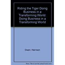 Riding the Tiger Doing Business in a Transforming World