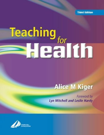 Teaching for Health, 3e by Alice M Kiger B.A. (2004-11-15)