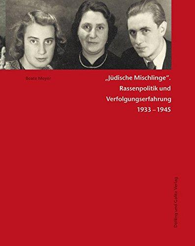Jüdische Mischlinge: Rassenpolitik und Verfolgungserfahrung 1933-1945. Studien zur jüdischen Geschichte Bd.6