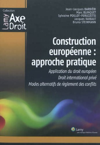 Construction europenne : approche pratique: Application du droit europen. Droit international priv. Modes alternatifs de rglement des conflits.