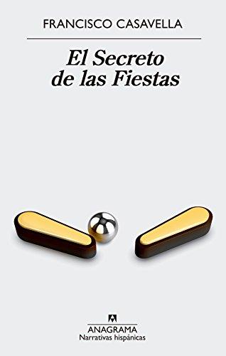 El secreto de las fiestas (NARRATIVAS HISPÁNICAS) por Francisco Casavella