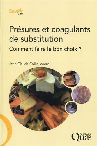 Présures et coagulants de substitution: Comment faire le bon choix ? par Jean-Claude Collin