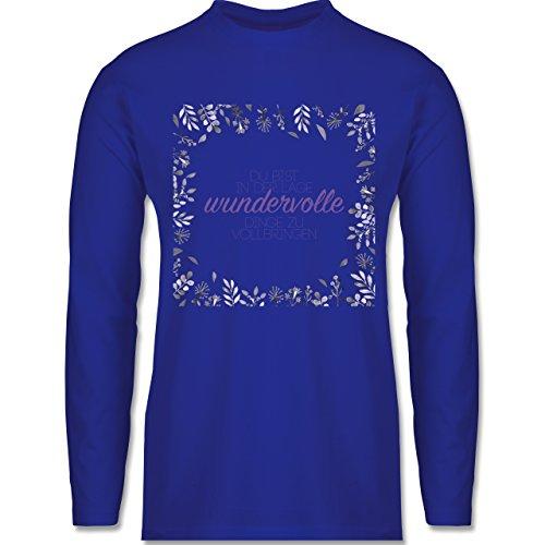 Shirtracer Statement Shirts - Inspirierende Zitate - Du Kannst Wundervolle Dinge - Herren Langarmshirt Royalblau