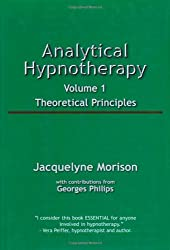 Analytical Hypnotherapy Volume 1: Theoretical Principles: Vol 1