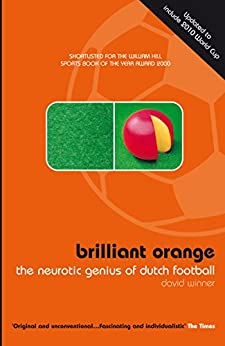Brilliant Orange: The Neurotic Genius of Dutch Football by [Winner, David]