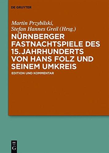Nürnberger Fastnachtspiele des 15. Jahrhunderts von Hans Folz und seinem Umkreis: Edition und Kommentar