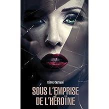 Sous l'emprise de l'héroïne : thriller psychologique, suspense