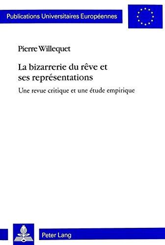 La Bizarrerie Du Reve Et Ses Representations: Une Revue Critique Et Une Etude Empirique par Pierre Willequet