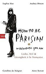 How To Be Parisian wherever you are : Liebe, Stil und Lässigkeit à la française - Deutsche Ausgabe