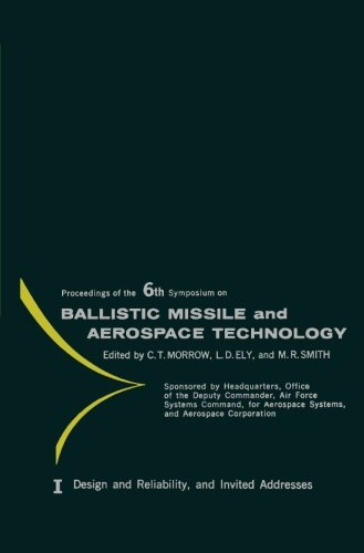 Design and Reliability, and Invited Addresses: Proceedings of the Sixth Symposium on Ballistic Missile and Aerospace Technology, Held in Los Angeles, ... for Aerospace Systems, and Aerospace C