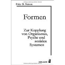 Formen: Zur Kopplung von Organismus, Psyche und sozialen Systemen (Systemische Horizonte)