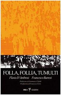 Folla, follia, tumulti. Psicodinamica dell'individuo nella massa