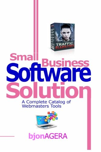Small Business Software Solutions: A Complete Catalog of Webmasters Tools -