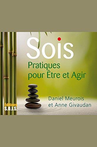 SOIS - Pratiques pour Être et Agir par Anne Givaudan, Daniel Meurois