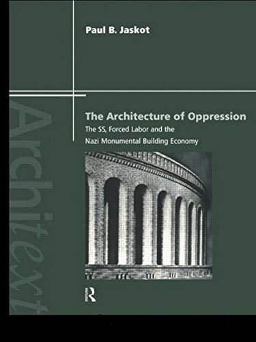 The Architecture of Oppression: The SS, Forced Labor and the Nazi Monumental Building Economy (Architext) by Paul B. Jaskot (11-Nov-1999) Paperback