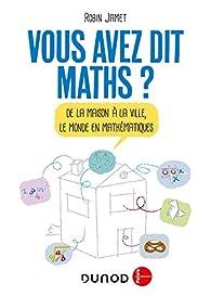 Vous avez dit Maths ? - De la maison à la ville, le monde en mathématiques par Robin Jamet