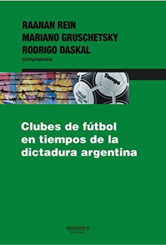Clubes de fútbol en tiempos de la dictadura argentina (Tiempos De Dictadura)