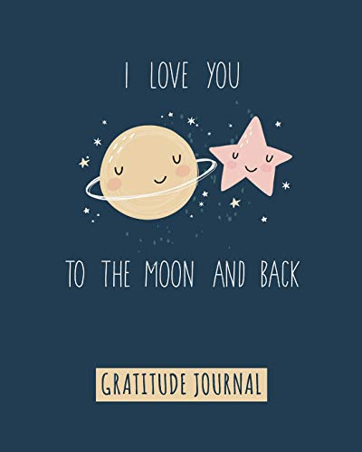 Love You To The Moon And Back, Gratitude Journal For Kids To Write And Draw In. For Confidence, Inspiration And Happiness (Fun Notebook, Cute Kids Diary) ()