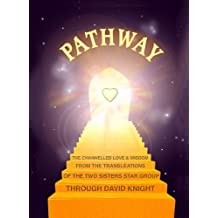 PATHWAY : The Channelled Love and Wisdom from the Trans-Leátions of the Two Sisters Star Group (Spiritual Guidance and Education Book 1) (English Edition)