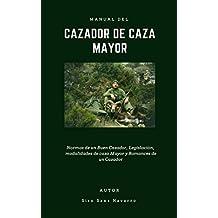 Manual del Cazador de Caza Mayor: Normas de un Buen Cazador, Legislación,  modalidades de caza Mayor y Romances de un Cazador