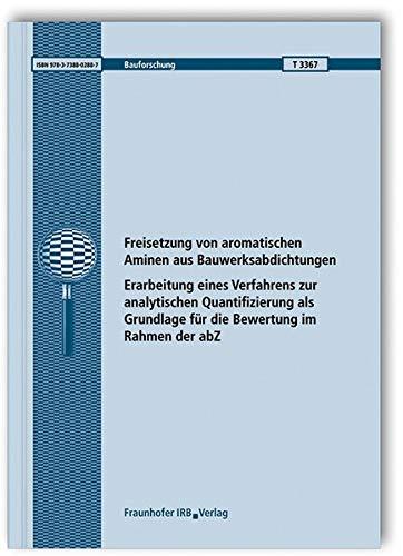 Freisetzung von aromatischen Aminen aus Bauwerksabdichtungen.: Erarbeitung eines Verfahrens zur analytischen Quantifizierung als Grundlage für die Bewertung im Rahmen der abZ. (Bauforschung)