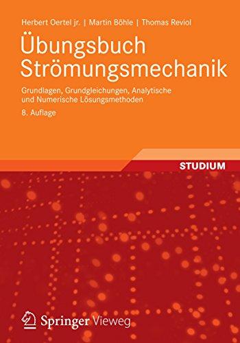 Übungsbuch Strömungsmechanik: Grundlagen, Grundgleichungen, Analytische und Numerische Lösungsmethoden (Numerische Methoden Für Maschinenbau)