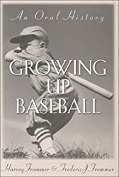 Growing Up Baseball: An Oral History by Harvey Frommer (2001-08-21)