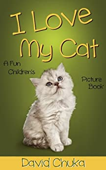I Love My Cat - Fun Children's Picture Book with Cartoon Images and Amazing Photos of Cats (Animal Books for Children 3) by [Chuka, David]