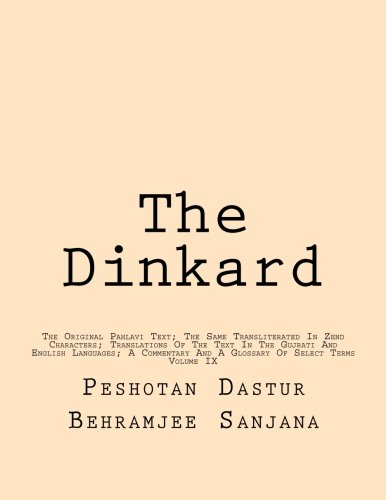 The Dinkard: The Original Pahlavi Text; The Same Transliterated In Zend Characters; Translations Of The Text In The Gujrati And English Languages; A Commentary And A Glossary Of Select Terms: Volume 9 por Peshotan Dastur Behramjee Sanjana