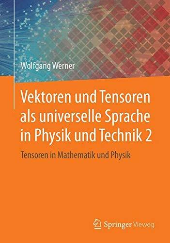 Vektoren und Tensoren als universelle Sprache in Physik und Technik 2: Tensoren in Mathematik und Physik