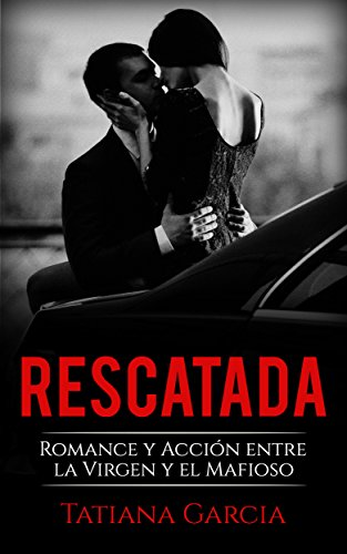 Rescatada: Romance y Acción entre la Virgen y el Mafioso (Novela Romántica) de