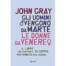 Gli uomini vengono da Marte le donne da Venere: Il libro sui rapporti di coppia più venduto nel mondo (Italian Edition)