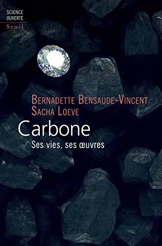 Carbone - Ses vies, ses oeuvres (SCIENCE OUVERTE) par Bernadette Bensaude-vincent