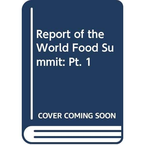 Report Of The World Food Summit: Pt. 1