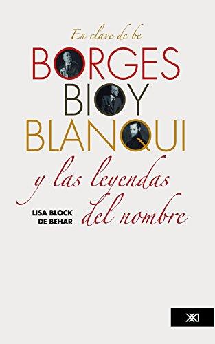 En clave de be. Borges, Bioy, Blanqui y las leyendas del nombre (Linguística y teoría literaria)