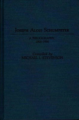 [(Joseph Alois Schumpeter : A Bibliography, 1905-1984)] [By (author) Michael Stevenson] published on (January, 1985)