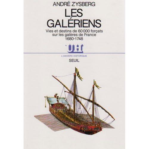 Les galériens - Vies et destins de 60000 forçats sur les galères de France 1680-1748